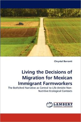 Living The Decisions Of Migration For Mexican Immigrant Farmworkers