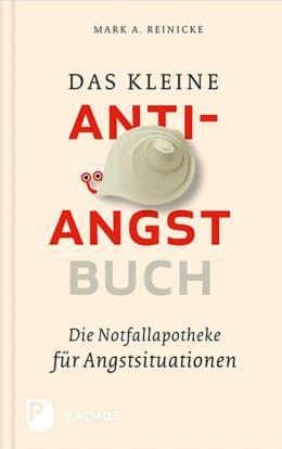 Das kleine Anti-Angst-Buch: Die Notfallapotheke für Angstsituationen