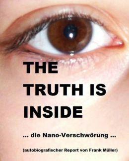 The truth is inside ... die Nano-Verschwörung ...: ein autobiografischer Report