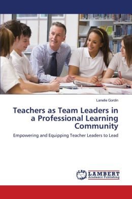Teachers as Team Leaders in a Professional Learning Community