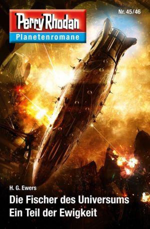 Planetenroman 45 + 46: Der Fischer des Universums / Ein Teil der Ewigkeit: Zwei abgeschlossene Romane aus dem Perry Rhodan Universum