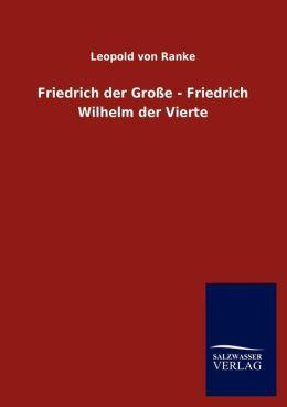 Friedrich Der Gro E - Friedrich Wilhelm Der Vierte