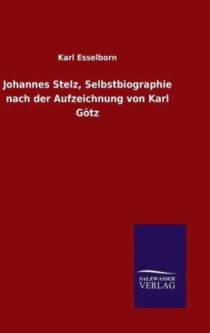 9783846082508 - Esselborn, Karl: Johannes Stelz, Selbstbiographie nach der Aufzeichnung von Karl Götz - كتاب