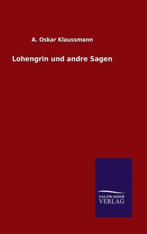9783846082560 - A. Oskar Klaussmann: Lohengrin und andre Sagen - كتاب
