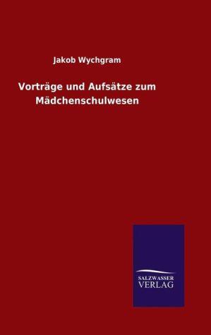 9783846082652 - Wychgram, Jakob: Vorträge und Aufsätze zum Mädchenschulwesen - Book