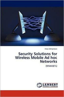 Security Solutions For Wireless Mobile Ad Hoc Networks