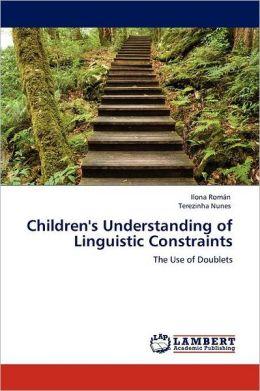 Children's Understanding of Linguistic Constraints