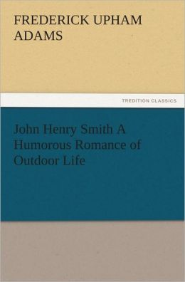 John Henry Smith A Humorous Romance of Outdoor Life