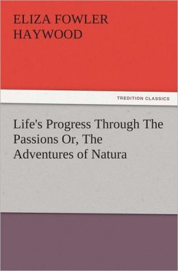 Life's Progress Through The Passions Or, The Adventures of Natura