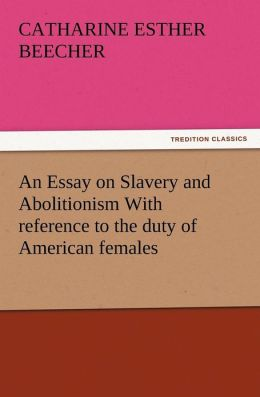 An Essay on Slavery and Abolitionism with Reference to the Duty of American Females