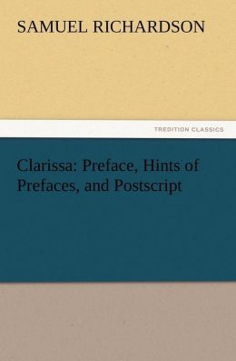 Clarissa: Preface, Hints of Prefaces, and Postscript