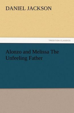 Alonzo and Melissa the Unfeeling Father