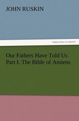 Our Fathers Have Told Us Part I. the Bible of Amiens