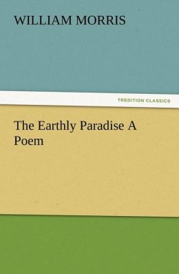 The Earthly Paradise a Poem