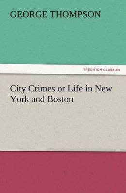 City Crimes or Life in New York and Boston