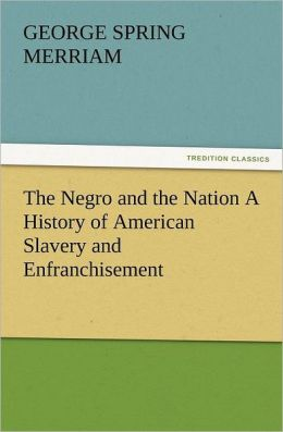 The Negro and the Nation a History of American Slavery and Enfranchisement
