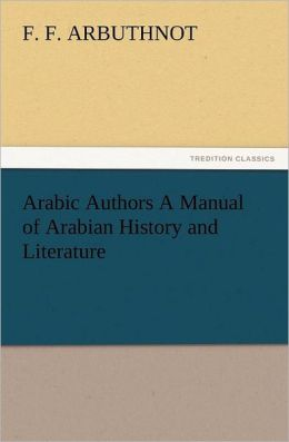Arabic Authors A Manual of Arabian History and Literature
