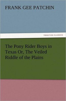 The Pony Rider Boys in Texas Or, the Veiled Riddle of the Plains