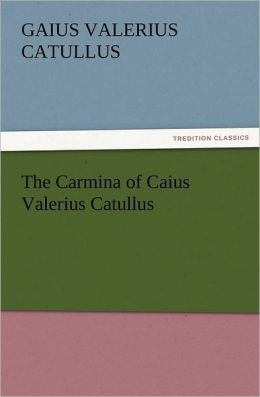 The Carmina of Caius Valerius Catullus