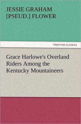Grace Harlowe's Overland Riders Among the Kentucky Mountaineers