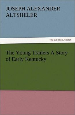 The Young Trailers a Story of Early Kentucky