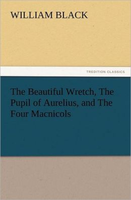 The Beautiful Wretch, The Pupil Of Aurelius, And The Four Macnicols