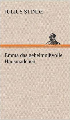 Emma das geheimni&szligvolle Hausm&aumldchen (German Edition) Julius Stinde