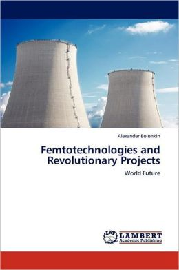 Femtotechnologies And Revolutionary Projects