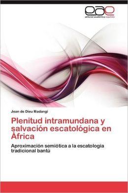 Plenitud Intramundana y Salvacion Escatologica En Africa