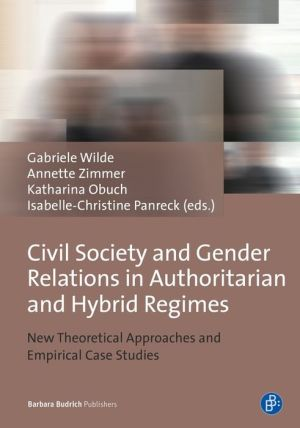 Civil Society and Gender Relations in Authoritarian and Hybrid Regimes: New Theoretical Approaches and Empirical Case Studies