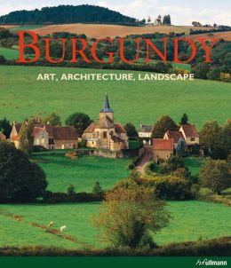 Burgundy: Art, Architecture, Landscape