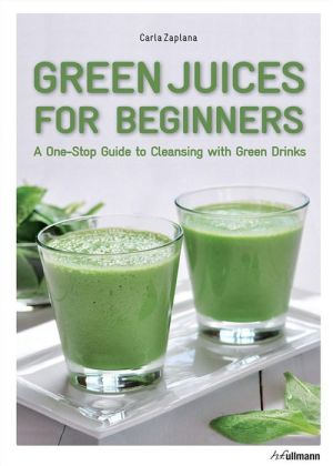 Green Juices for Beginners: A One-Stop Guide to Cleansing with Green Drinks