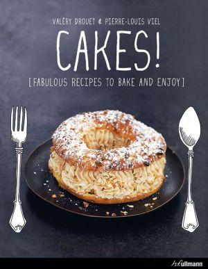 Cakes: Fabulous Recipes to Bake and Enjoy