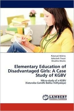 Elementary Education of Disadvantaged Girls: A Case Study of KGBV