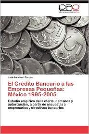 El Credito Bancario a Las Empresas Pequenas: Mexico 1995-2005