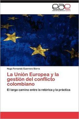 La Union Europea y La Gestion del Conflicto Colombiano