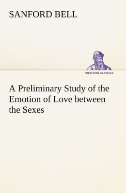A Preliminary Study of the Emotion of Love between the Sexes Sanford Bell