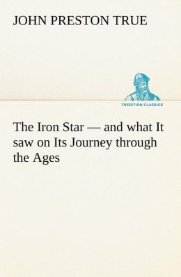 The Iron Star - And What It Saw on Its Journey Through the Ages