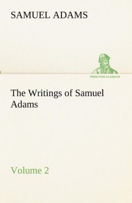 The Writings of Samuel Adams - Volume 2