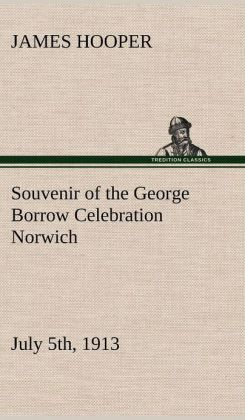 Souvenir of the George Borrow Celebration Norwich, July 5th, 1913