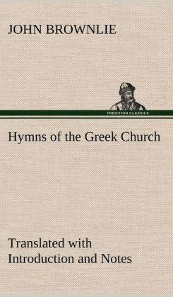 Hymns of the Greek Church Translated with Introduction and Notes