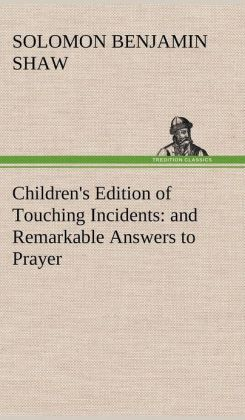 Children's Edition of Touching Incidents: And Remarkable Answers to Prayer