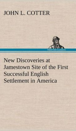 New Discoveries at Jamestown Site of the First Successful English Settlement in America