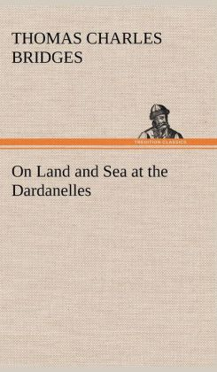 On Land and Sea at the Dardanelles