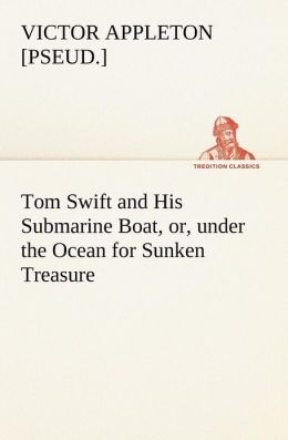 Tom Swift and His Submarine Boat, Or, Under the Ocean for Sunken Treasure