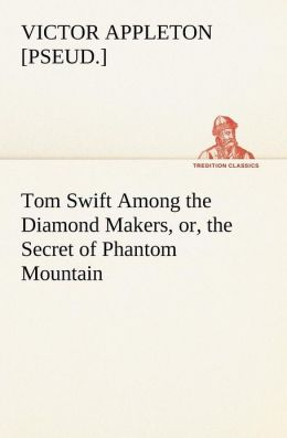 Tom Swift Among the Diamond Makers, Or, the Secret of Phantom Mountain