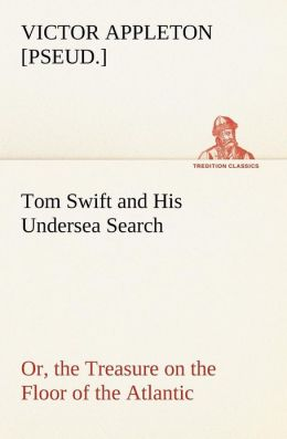 Tom Swift and His Undersea Search, Or, the Treasure on the Floor of the Atlantic