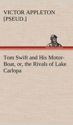 Tom Swift and His Motor-Boat, Or, the Rivals of Lake Carlopa