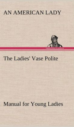 The Ladies' Vase Polite Manual for Young Ladies