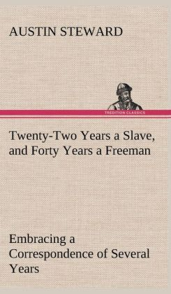 Twenty-Two Years a Slave, and Forty Years a Freeman Embracing a Correspondence of Several Years, While President of Wilberforce Colony, London, Canada